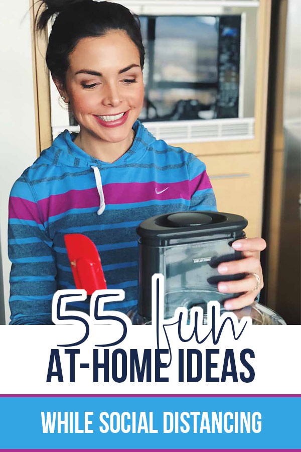 55 Fun Things to Do at Home while Social Distancing